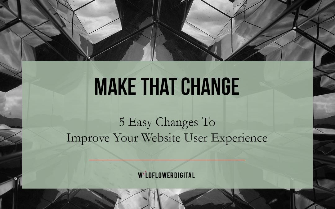 5 Changes To Improve Your Website User Experience