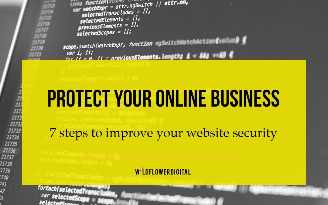 Protect your business – 7 Steps to Improve Your Website Security